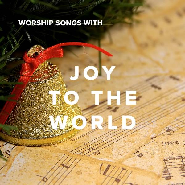 Sheet Music, Chords, & Multitracks for Worship Songs With Joy To The World