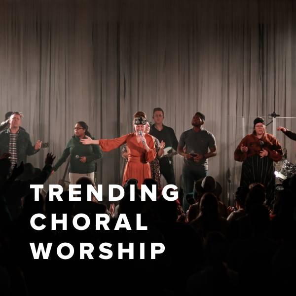 Sheet Music, Chords, & Multitracks for Trending Choral Worship Arrangements