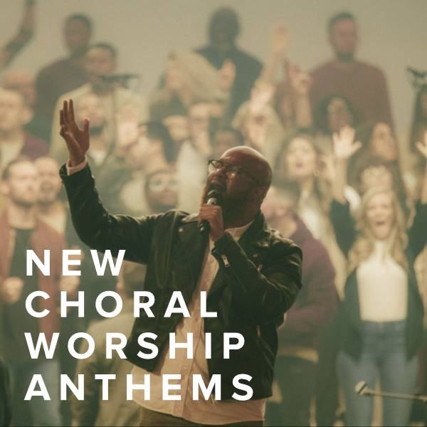 Sheet Music, Chords, & Multitracks for New Choral Worship Anthems Just Added