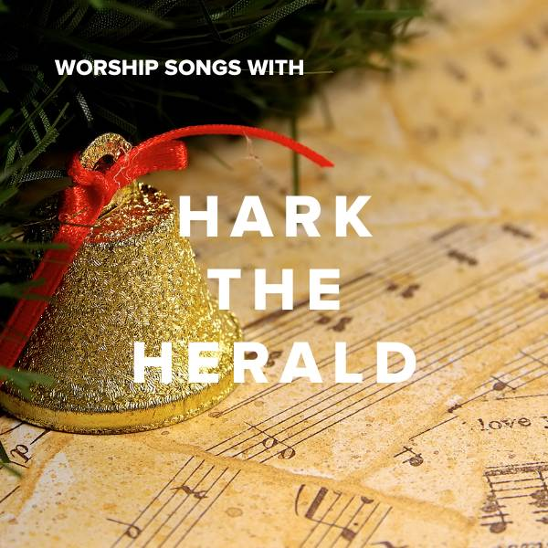 """Sheet Music, Chords, & Multitracks for Worship Songs with """"Hark the Herald"""""""