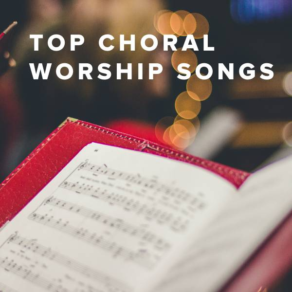 Sheet Music, Chords, & Multitracks for Top Choral Worship Songs