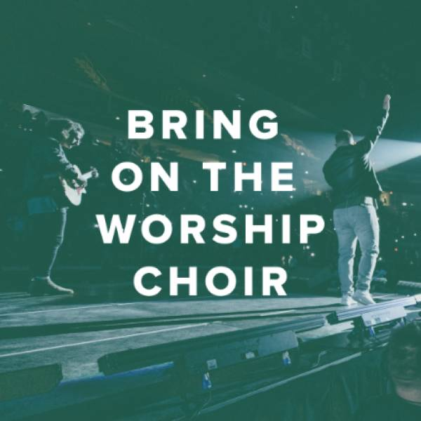 Sheet Music, Chords, & Multitracks for Bring On the Worship Choir with Four-Part Harmony